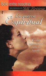 La Guerra Espiritual (Serie: Solo Entre Nosotras)