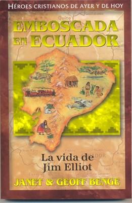 Jim Elliot: Emboscada en Ecuador (Rústica)