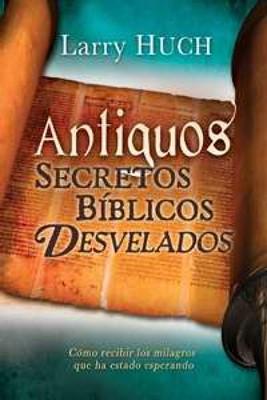 Antiguos secretos bíblicos desvelados (Rústica)
