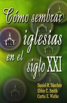 Como Sembrar Iglesias En El Siglo Xxi (Tapa suave)