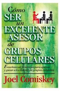 Cómo Ser un Excelente Asesor de Grupos Celulares (Rústica)