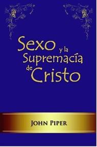 Sexo y la Supremacía de Cristo (Rústica)