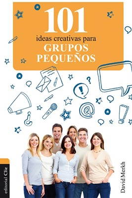 101 Ideas Creativas para Grupos Pequeños (Rústica) [Libro]