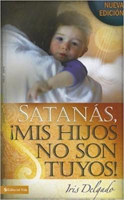 Satanás mis Hijos no son Tuyos (Rústica)