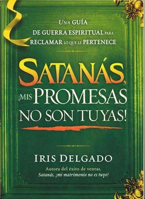 Satanás ¡Mis Promesas No Son Tuyas! (Rústica) [Libro]