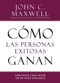 Como Las Personas Exitosas Ganan (Rústica) [Libro]