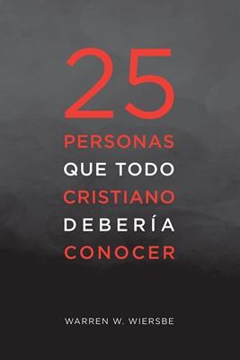 25 Personas que Todo Cristiano Debería Conocer (Rústica) [Libro]