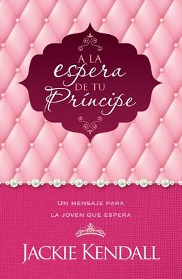 A la Espera de tu Príncipe (Rústica) [Libro]