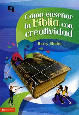 Como enseñar la Biblia con creatividad (Rústica)