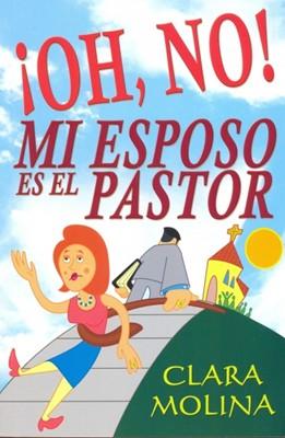 ¡Oh, No! Mi Esposo es el Pastor (Rústica) [Libro]