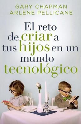 El reto de criar a tus hijos en un mundo tecnológico (Rústica) [Libro]