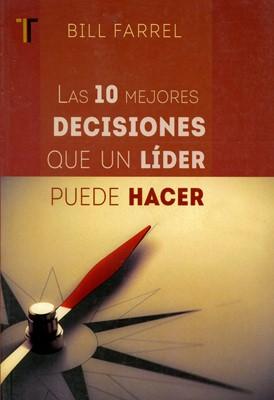 Las 10 mejores decisiones que un líder puede hacer (Rústica) [Libro]
