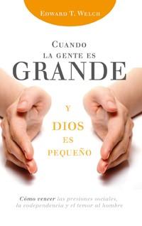 Cuando la Gente es Grande y Dios es Pequeño (Rústica) [Libro]