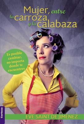 Mujer, Entre La Carroza y La Calabaza (Rústica)