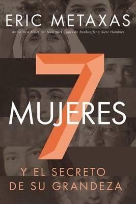 Siete Mujeres, Y El Secreto De Su Grandeza (Rústica) [Libro]