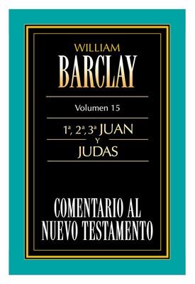 Comentario Al Nuevo Testamento Barclay : 1ª, 2ª, 3ª Juan y Judas (Rústica Fresada) [Comentario]