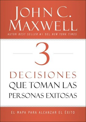 3 Desiciones Que Toman Las Personas Exitosas (Rústica) [Libro]