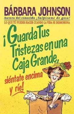 ¡Guarda Tus Tristezas En Una Caja Grande, Siéntate Encima Y Ríe! (Rústica) [Libro]