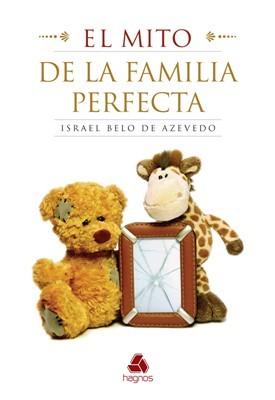 El Mito de la Familia Perfecta (Rústica)