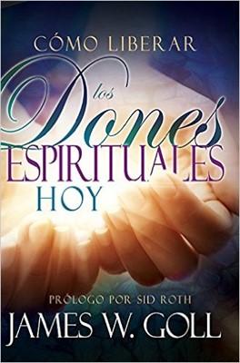 Cómo Liberar los Dones Espirituales Hoy (Rústica)