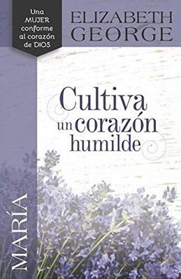 María, Cultiva un Corazón Humilde (Rústica) [Libro]