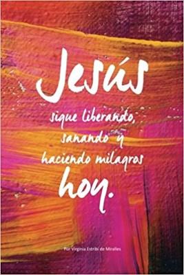 Jesus sigue Liberando, Sanando y Haciendo Milagros Hoy (Rústica) [Libro]