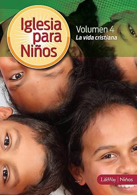 Iglesia para Niños Volumen 4: La vida cristiana [Escuela Bíblica de Vacaciones ]