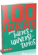100 Ideas para Líderes De Universitarios (Rústica)