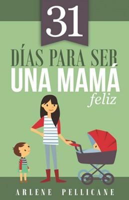 31 días para ser una mamá feliz (Rústica)
