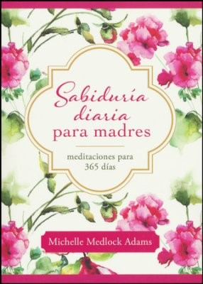 Sabiduría diaria para madres (Tapa Rústica Suave)
