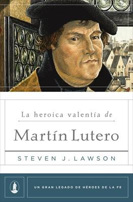 La Heroica Valentía de Martín Lutero (Rústica)