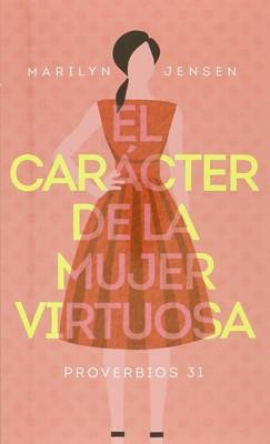 Carácter De La Mujer Virtuosa (Rústica)