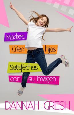 Madres Críen Hijas Satisfechas con su Imagen (Rústica)
