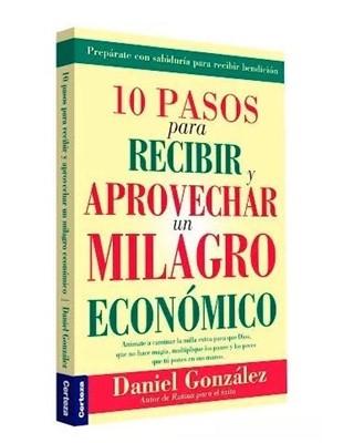 10 Pasos para Recibir y Aprovechar un Milagro Económico (Rústica)