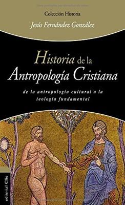 Historia De La AntropologÍa Cristiana (Rústica)