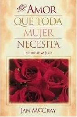 El Amor Que Toda Mujer Necesita (Rústica)