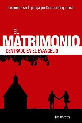 El matrimonio centrado en el evangelio (Rústica)