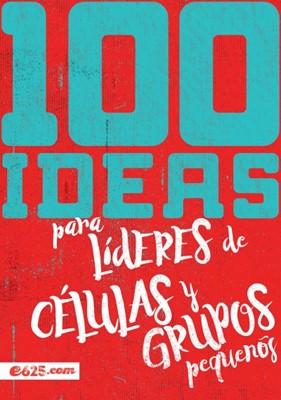 100 Ideas para Líderes de Células y Grupos Pequeñas (Rústica)