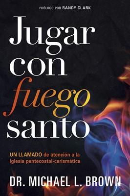 Jugar Con Fuego Santo (Rustica)