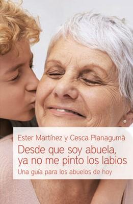 Desde Que Soy Abuela Ya No Me Pinto Los Labios (Rústica)