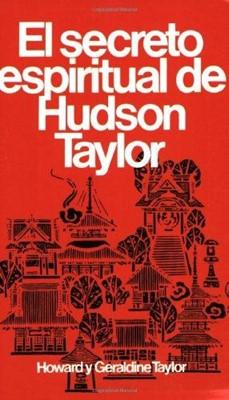 El Secreto Espiritual de Hudson Taylor (Rústica)