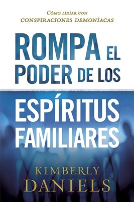 Rompa el Poder de los Espíritus Familiares (Rústica)