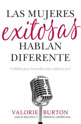 Las Mujeres Exitosas Hablan Diferente (Rústica)