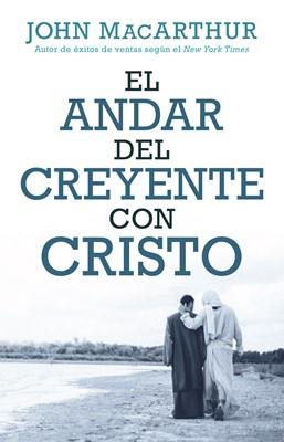 El Andar Del Creyente Con Cristo (Rústica)