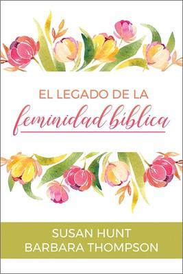 El Legado De La Feminidad Bíblica (Rustica)
