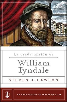 La Osada Mision De Wiliam Tyndale (Rústica)