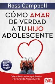 Cómo Amar De Verdad A Tu Hijo Adolescente (Rustica)
