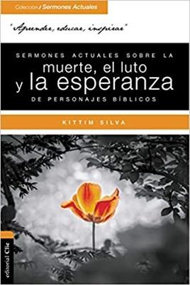 Sermones Actuales sobre la Muerte, el Luto y La Esperanza de Personajes Bíblicos (Rústico)