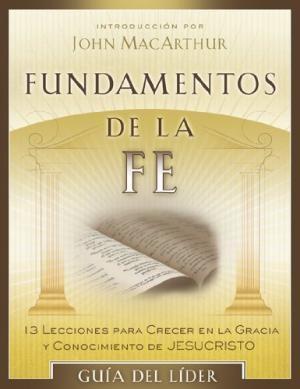 Fundamentos de La Fe - Guía del Líder (Rústica)