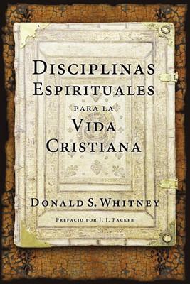 Disciplinas Espirituales Para la Vida Cristiana (Rústica)